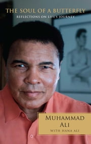 The Soul of a Butterfly - Reflections on Life's Journey ebook by Muhammad Ali,Hana Yasmeen Ali
