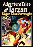 THE ADVENTURE TALES OF TARZAN: 25 WORKS - Complete Collection Stories of Tarzan and Jane ebook by Edgar Rice Burroughs