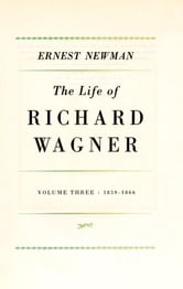 Life of R Wagner Vol 3 ebook by Ernest Newman