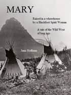 Mary--Raised in a Whorehouse by a Blackfoot Spirit Woman ebook by Janis Hoffman