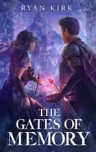 The Gates of Memory ebook by Ryan Kirk