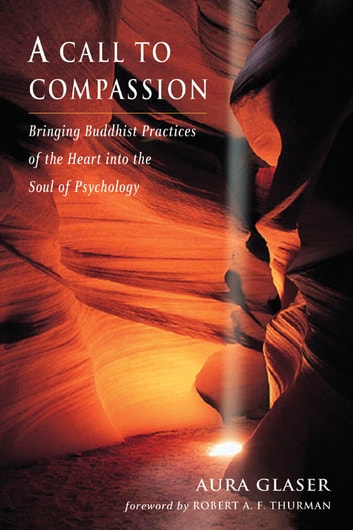 A Call to Compassion - Bringing Buddhist Practices of the Heart into the Soul of Psychology ebook by Aura Glaser