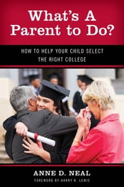 What's A Parent to Do? - How to Help Your Child Select the Right College ebook by Anne D. Neal