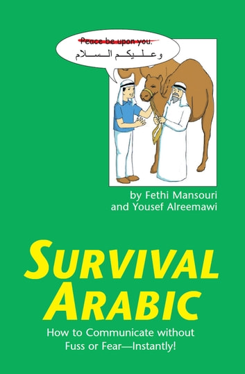 Survival Arabic Phrasebook & Dictionary - How to communicate without fuss or fear INSTANTLY! (Arabic Phrasebook & Dictionary) Completely Revised and Expanded with New Manga Illustrations ebook by Yousef Alreemawi,Fethi Mansouri Ph.D.