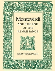 Monteverdi and the End of the Renaissance ebook by Tomlinson, Gary