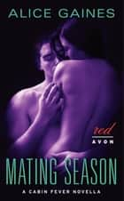 Mating Season: A Cabin Fever Novella - A Cabin Fever Novella ebook by Alice Gaines