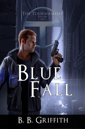 Blue Fall - The Tournament, #1 ebook by B. B. Griffith