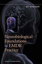 Neurobiological Foundations for EMDR Practice ebook by Uri Bergmann, PhD