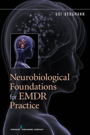 Neurobiological Foundations for EMDR Practice ebook by Uri Bergmann PhD