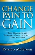 Change Pain to Gain ebook by Patricia McGinnis