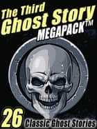 The Third Ghost Story Megapack - 26 Classic Ghost Stories ebook by