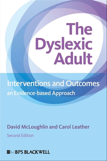 The Dyslexic Adult - Interventions and Outcomes - An Evidence-based Approach ebook by David McLoughlin,Carol Leather