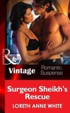 Surgeon Sheik's Rescue (Mills & Boon Vintage Romantic Suspense) (Sahara Kings, Book 3) ebook by Loreth Anne White