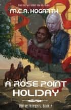 A Rose Point Holiday - Her Instruments, #4 ebook by M.C.A. Hogarth