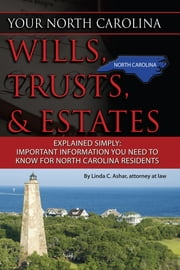 Your North Carolina Wills, Trusts, & Estates Explained Simply - Important Information You Need to Know for North Carolina Residents ebook by Linda Ashar