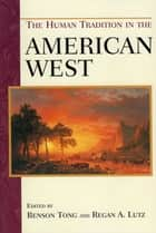 The Human Tradition in the American West ebook by Benson Tong,Regan A. Lutz