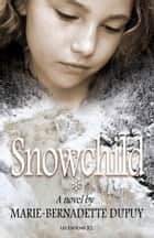 Snowchild ebook by Marie-Bernadette Dupuy,Kyle Mooney