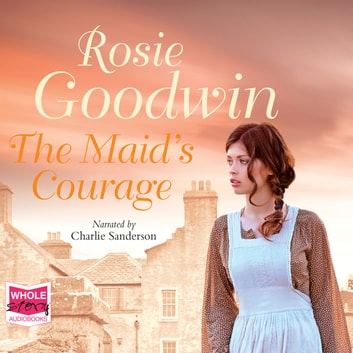 The Maid's Courage audiobook by Rosie Goodwin