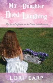 My Daughter Died Laughing - Ashley Long's Story ebook by Lori Earp