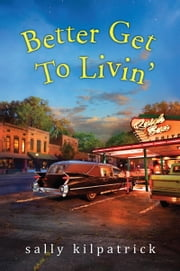 Better Get To Livin' ebook by Sally Kilpatrick