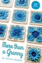 More than a Granny: 20 Versatile Crochet Square Patterns UK Version ebook by Shelley Husband