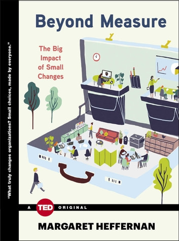 Beyond Measure - The Big Impact of Small Changes ebook by Margaret Heffernan
