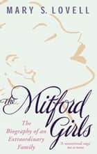 The Mitford Girls - The Biography of an Extraordinary Family 電子書 by Mary S. Lovell
