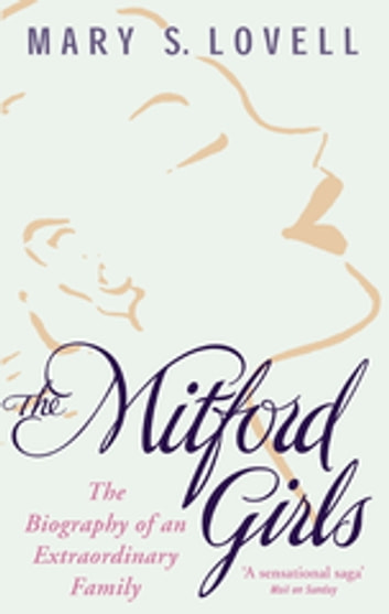 The Mitford Girls - The Biography of an Extraordinary Family ebook by Mary S. Lovell