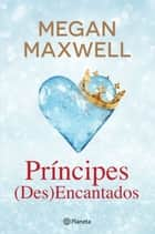 Príncipes Des(Encantados) ebook by Megan Maxwell