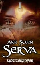 Serva I - Götteropfer eBook by Arik Steen