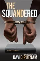 The Squandered - A Bruno Johnson Novel ebook by David Putnam
