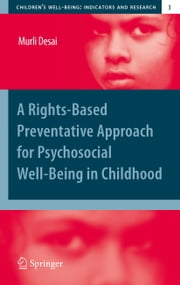 A Rights-Based Preventative Approach for Psychosocial Well-being in Childhood ebook by Murli Desai