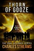 Thorn of Gooze - The Soul Alliance, #2 ebook by Charles Streams