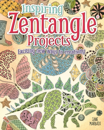 Inspiring Zentangle Projects - Exciting new ways to creativity ebook by Jane Marbaix