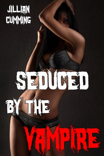 Seduced by the Vampire (Monster Sex) ebook by Jillian Cumming