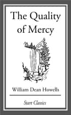 The Quality of Mercy ebook by William Dean Howells