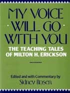My Voice Will Go with You: The Teaching Tales of Milton H. Erickson ebook by Sidney Rosen, Sidney Rosen