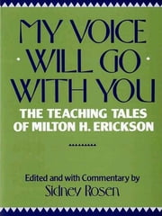 My Voice Will Go with You: The Teaching Tales of Milton H. Erickson ebook by Kobo.Web.Store.Products.Fields.ContributorFieldViewModel