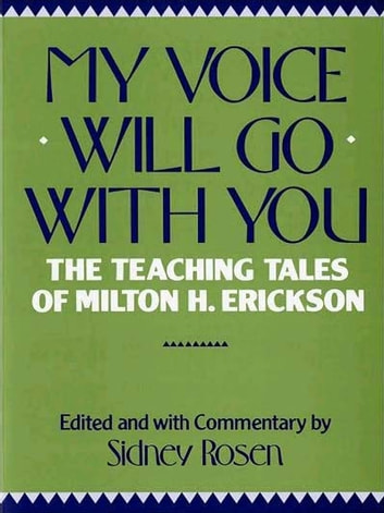 My Voice Will Go with You: The Teaching Tales of Milton H. Erickson ebook by Sidney Rosen