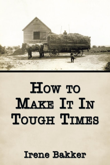 How to Make It in Tough Times ekitaplar by Irene Bakker