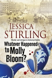 Whatever Happenened to Molly Bloom? - A historical murder mystery set in Dublin ebook by Jessica Stirling