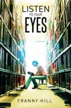Listen to Your Eyes ebook by Franny Hill