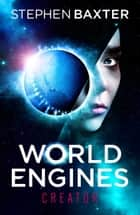 World Engines: Creator ebook by Stephen Baxter