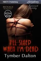 I'll Sleep When I'm Dead ebook by Tymber Dalton