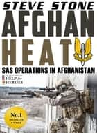 Afghan Heat: SAS Operations in Afghanistan ebook by Steve Stone