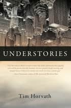 Understories ebook by Tim Horvath