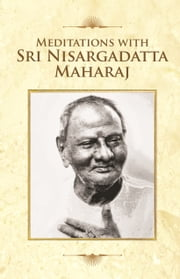 Meditations With Sri Nisargadatta Maharaj ebook by Sri Nisargadatta Maharaj