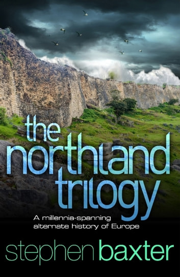 The Northland Trilogy - Stone Spring, Bronze Summer, Iron Winter ebook by Stephen Baxter