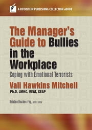The Manager's Guide to Bullies in the Workplace - Coping with Emotional Terrorists ebook by Vali Hawkins Mitchell, Ph.D, LMHC, REAT, CEAP,Kristen Noakes-Fry, ABCI
