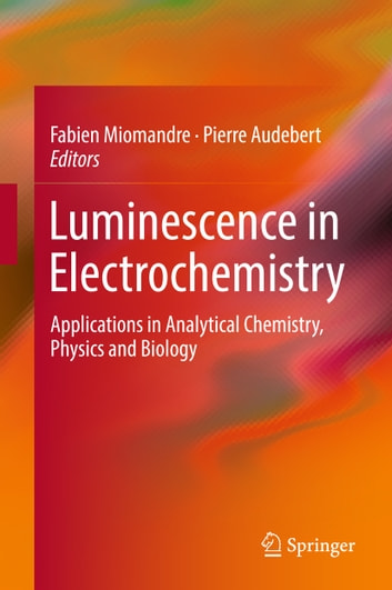 Luminescence in Electrochemistry - Applications in Analytical Chemistry, Physics and Biology ebook by